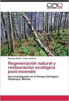 Regeneración natural y restauración ecológica post-incendio: Una investigación en el Parque Ecológico Chipinque, México