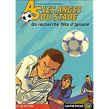 ANGES DU STADE 4 (LES): ON RECHERCHE TÊTE D'IGUANE