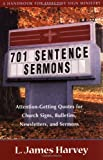 701 Sentence Sermons : Attention-Getting Quotes for Church Signs, Bulletins, Newsletters, and Sermons