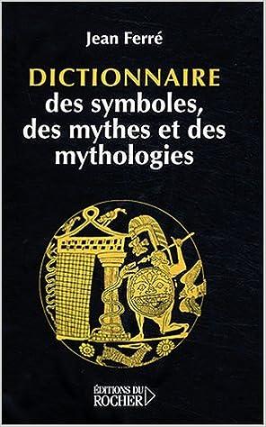 Télécharger en ligne Dictionnaire des symboles, des mythes et des mythologies pdf, epub