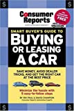 img - for Smart Buyer's Guide to Buying or Leasing A Car (Consumer Reports Smart Buyer's Guide to Buying or Leasing a Car) book / textbook / text book