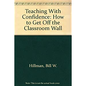 Teaching With Confidence: How to Get Off the Classroom Wall