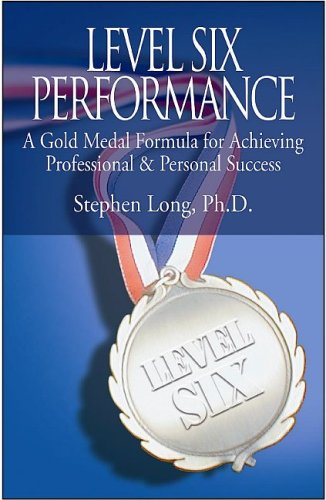 Level Six Performance: A Gold Medal Formula for Achieving Professional & Personal (Gold Medal Formula)