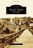 Saint John:: 1877-1980 (Historic Canada) by David Goss front cover