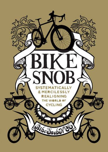 Download Bike Snob: Systematically and Mercilessly Realigning the World of Cycling pdf epub