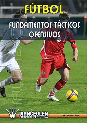 Descargar Libro Fútbol : Fundamentos Tácticos Ofensivos Javier Lopez Lopez