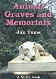 Animal Graves and Memorials, Jan Toms, 0747806438