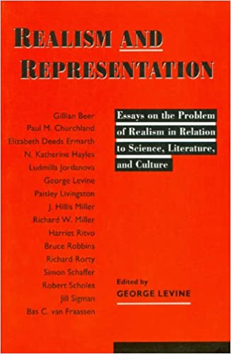 realism and representation essays on the problem of realism in  realism and representation essays on the problem of realism in relation to science literature and culture science and literature series george lewis