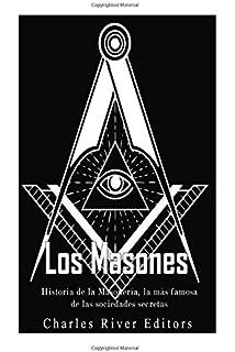 Los masones: Historia de la Masonería, la más famosa de las sociedades secretas (