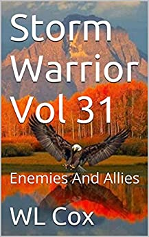 Storm Warrior Vol 31: Enemies And Allies by [Cox, WL]