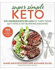 Super Simple Keto: Six Ingredients or Less to Turn Your Gut into a Fat-Burning Machine
