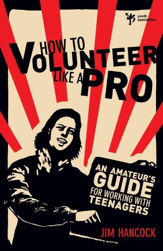How to Volunteer Like a Pro: An Amateurs Guide for Working with Teenagers by [