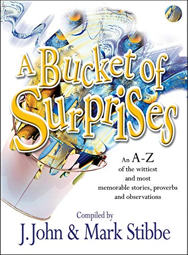 A Bucket of Surprises: An A-Z of the Wittiest, Shrewdest and Most Memorable Stories, Proverbs, Jokes and Sayings J. John