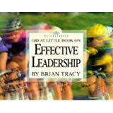 Great Little Book on Effective Leadership (Brian Tracy's Great Little Books)