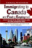 Immigrating to Canada and Finding Employment: A Do-It-Yourself Kit for Skilled Workers under the Latest Immigration Policy. A Step-by-Step Settlement & Job Search Guide - A 3 in 1 Publication, Revised Edition