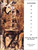 Alexander Markovich : A Journey Towards the Divine: Paintings, Drawings, and Prints, Rakic, Svetlana, 0967210135