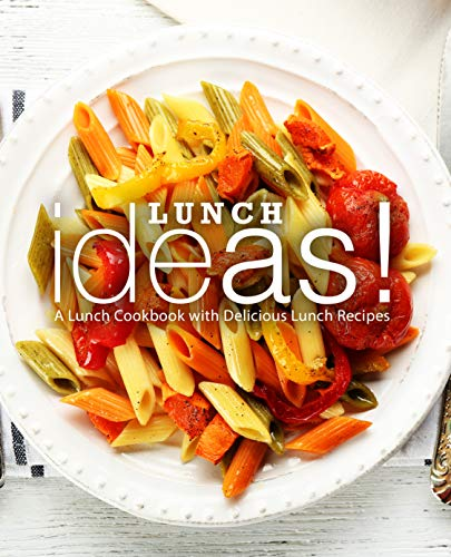 Lunch Ideas!: A Lunch Cookbook with Delicious Lunch Recipes by BookSumo Press