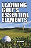 Learning Golf's Essential Elements, Jim Howe, 1434351734