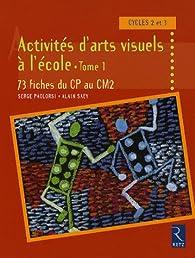 Activités d'arts visuels à l'école : Tome 1, 73 fiches du CP au CM2 par Serge Paolorsi