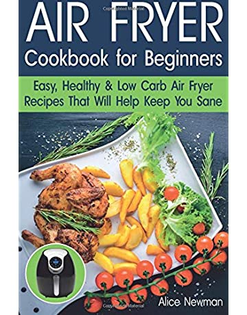 Air Fryer Cookbook for Beginners: Easy, Healthy & Low Carb Recipes That Will Help
