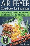Air Fryer Cookbook for Beginners: Easy, Healthy