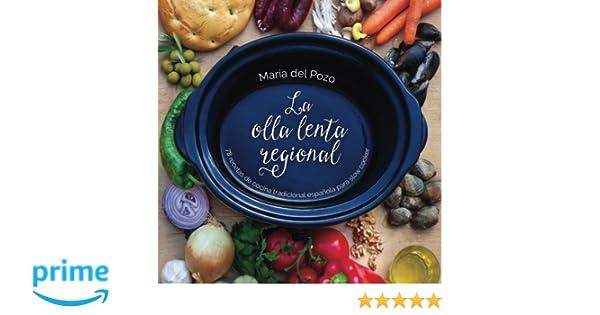La olla lenta regional: 78 recetas de cocina tradicional española para slow cooker (Spanish Edition): María del Pozo Valdehita, Ignacio Calvo Martínez, ...