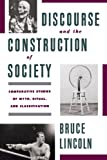 Discourse and the Construction of Society : Comparative Studies of Myth, Ritual, and Classification, Lincoln, Bruce, 0195079094