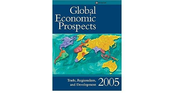 Global Economic Prospects 2005 : Trade, Regionalism and Development