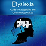Dyslexia: Guide to Recognizing and Overcoming Dyslexia | Adrian Tweeley