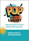 Pop Goes the Library : Using Pop Culture to Connect with Your Whole Community, Brookover, Sophie and Burns, Elizabeth, 1573873365