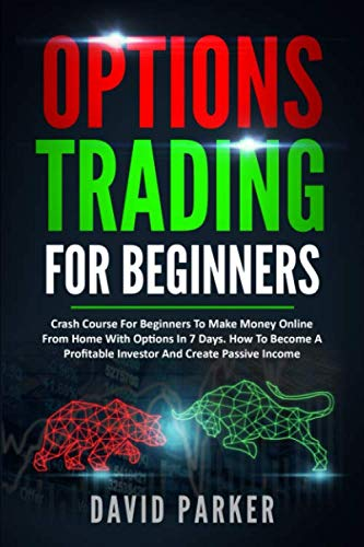 51XGaBY1TDL - OPTIONS TRADING FOR BEGINNERS: Crash Course For Beginners To Make Money Online From Home With Options In 7 Days. How To Become A Profitable Investor And Create Passive Income