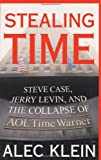 img - for Stealing Time : Steve Case, Jerry Levin, and the Collapse of AOL Time Warner book / textbook / text book