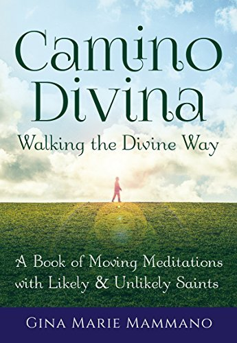 Read Online Camino Divina―Walking the Divine Way: A Book of Moving Meditations with Likely and Unlikely Saints ebook