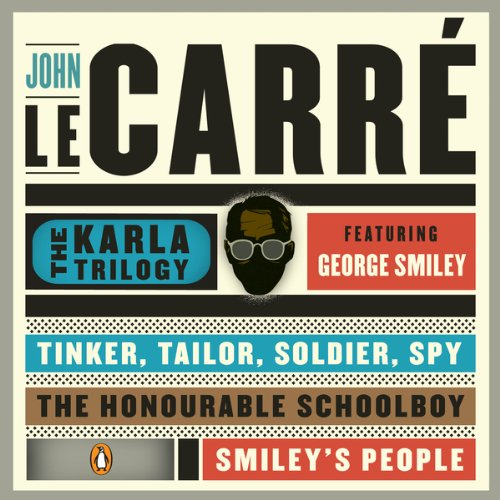 The Karla Trilogy Digital Collection Featuring George Smiley: Tinker, Tailor, Soldier, Spy, The Honourable Schoolboy, Smiley's - Most Honourable Masters