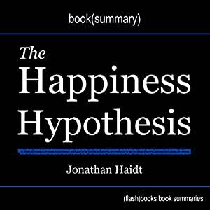 Summary of The Happiness Hypothesis: Finding Modern Truth in Ancient Wisdom by Jonathan Haidt Audiobook