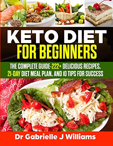 Keto Diet For Beginners: The Complete Guide-222+ Delicious Recipes, 21-Day Diet Meal Plan, and 10 Tips for Success