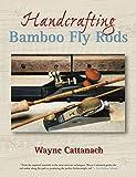 Handcrafting Bamboo Fly Rods, Wayne Cattanach, 1592288375