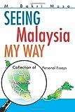 Seeing Malaysia My Way, M. Bakri Musa, 0595303188