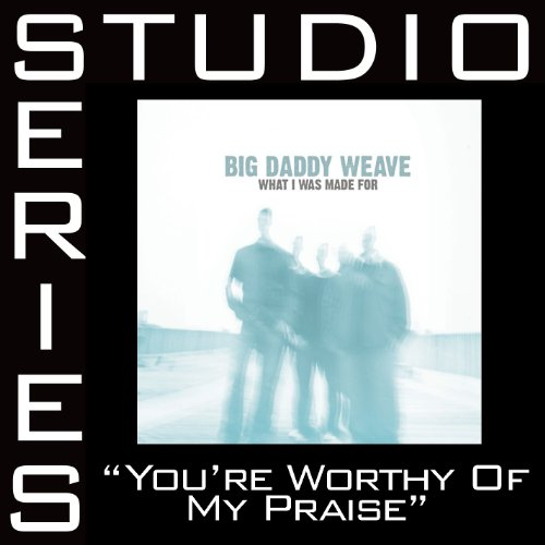 You're Worthy Of My Praise [St...