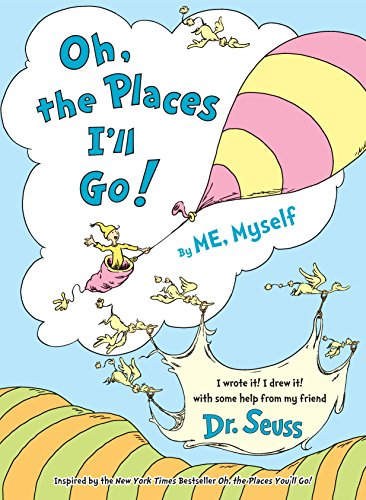 (Oh, the Places I'll Go! By ME,)