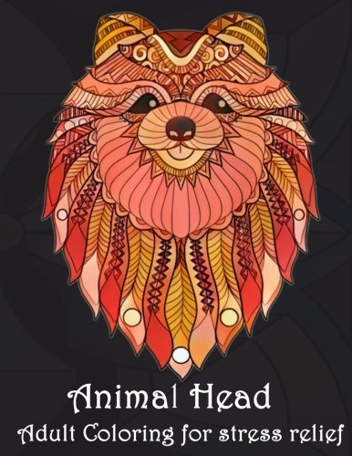 Animal Head Adult Coloring for stress relief: Animal Mandala Designs and Stress Relieving Patterns for Anger Release, Adult Relaxation, and Zen (Mandala Animals) (Volume 1)