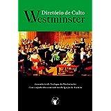 Diretório de Culto de Westminster: Um Diretório para o Culto Público a Deus nos Três Reinos: Inglaterra, Escócia e Irlanda (Portuguese Edition)