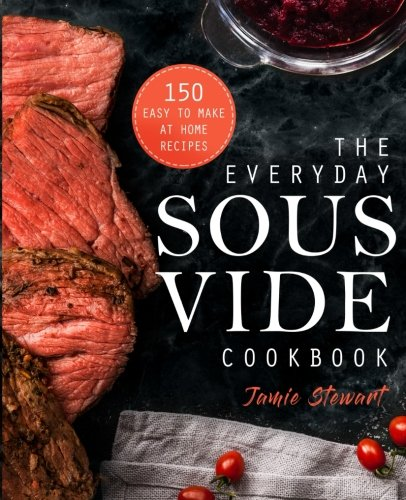 Large Product Image of The Everyday Sous Vide Cookbook: 150 Easy to Make at Home Recipes