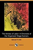 The Armies of Labor, Samuel P. Orth, 1409938069