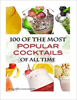 100 Of The Most Popular Cocktails Of All Time Alex Trost Vadim