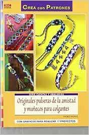 Originales pulseras de la amistad y muñecos para colgantes / Genuine friendship bracelets and dolls for hanging: Con gráficos para realizar 17 ... / Beads and Beadwork) (Spanish Edition) by Ingrid M