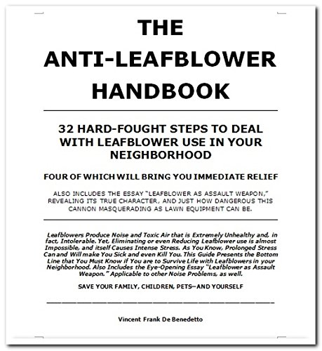 The Anti-Leafblower Handbook: Your Complete Guide to Understanding, Coping with, and Eliminating this Weapon of Mass Dustruction. 32 Practical Steps to Deal with Leafblower use in Your Neighborhood.