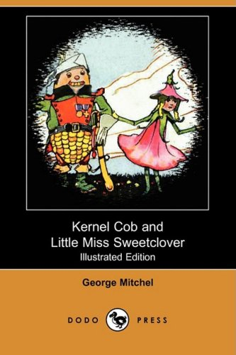 Download Kernel Cob and Little Miss Sweetclover (Illustrated Edition) (Dodo Press) pdf