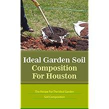Ideal Garden Soil Composition For Houston: The Recipe For The Ideal Garden Soil Composition