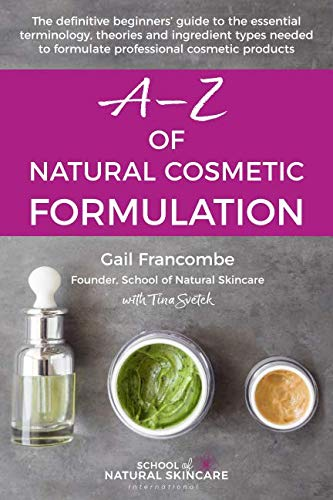 A-Z of Natural Cosmetic Formulation: The definitive beginners